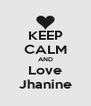 KEEP CALM AND Love Jhanine - Personalised Poster A4 size