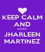 KEEP CALM AND LOVE  JHARLEEN MARTINEZ - Personalised Poster A4 size