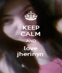 KEEP CALM AND love jherinyn - Personalised Poster A4 size