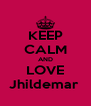 KEEP CALM AND LOVE Jhildemar  - Personalised Poster A4 size