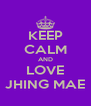 KEEP CALM AND LOVE JHING MAE - Personalised Poster A4 size