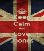 Keep Calm And Love Jhones - Personalised Poster A4 size