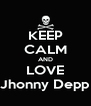 KEEP CALM AND LOVE Jhonny Depp - Personalised Poster A4 size