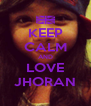 KEEP CALM AND LOVE JHORAN - Personalised Poster A4 size