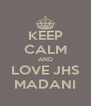 KEEP CALM AND LOVE JHS MADANI - Personalised Poster A4 size