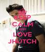 KEEP CALM AND LOVE JHUTCH - Personalised Poster A4 size