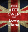 KEEP CALM AND Love Jiana - Personalised Poster A4 size