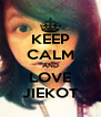 KEEP CALM AND LOVE JIEKOT - Personalised Poster A4 size