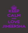 KEEP CALM AND LOVE JIHEERSHA - Personalised Poster A4 size