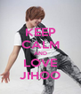 KEEP CALM AND LOVE JIHOO - Personalised Poster A4 size