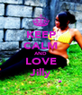 KEEP CALM AND LOVE Jilly - Personalised Poster A4 size