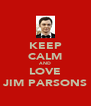 KEEP CALM AND LOVE JIM PARSONS - Personalised Poster A4 size