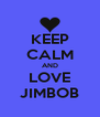 KEEP CALM AND LOVE JIMBOB - Personalised Poster A4 size