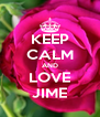 KEEP CALM AND LOVE JIME - Personalised Poster A4 size