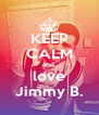KEEP CALM and  love Jimmy B. - Personalised Poster A4 size