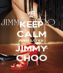 KEEP CALM AND LOVE JIMMY CHOO - Personalised Poster A4 size