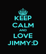 KEEP CALM AND LOVE JIMMY:D - Personalised Poster A4 size