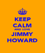 KEEP CALM AND LOVE JIMMY HOWARD - Personalised Poster A4 size
