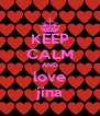KEEP CALM AND love jina - Personalised Poster A4 size