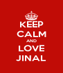 KEEP CALM AND LOVE JINAL - Personalised Poster A4 size