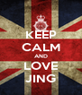 KEEP CALM AND LOVE JING - Personalised Poster A4 size