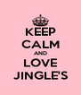 KEEP CALM AND LOVE JINGLE'S - Personalised Poster A4 size
