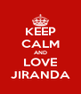 KEEP CALM AND LOVE JIRANDA - Personalised Poster A4 size