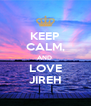 KEEP CALM, AND  LOVE JIREH - Personalised Poster A4 size