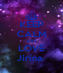 KEEP CALM AND LOVE Jirina  - Personalised Poster A4 size