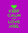 KEEP CALM AND LOVE JISEL - Personalised Poster A4 size