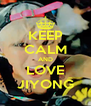 KEEP CALM AND LOVE JIYONG - Personalised Poster A4 size