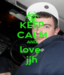 KEEP CALM AND love  jjh - Personalised Poster A4 size