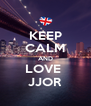 KEEP CALM AND LOVE  JJOR - Personalised Poster A4 size