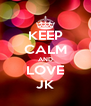 KEEP CALM AND LOVE JK - Personalised Poster A4 size