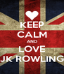 KEEP CALM AND LOVE JK ROWLING - Personalised Poster A4 size