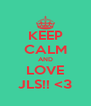 KEEP CALM AND LOVE JLS!! <3 - Personalised Poster A4 size
