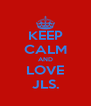 KEEP CALM AND LOVE JLS. - Personalised Poster A4 size