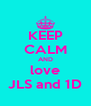 KEEP CALM AND love JLS and 1D - Personalised Poster A4 size