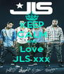 KEEP CALM AND Love JLS xxx - Personalised Poster A4 size