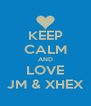 KEEP CALM AND LOVE JM & XHEX - Personalised Poster A4 size