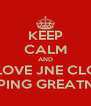 KEEP CALM AND LOVE JNE CLG KEEPING GREATNESS - Personalised Poster A4 size