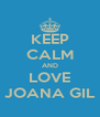 KEEP CALM AND LOVE JOANA GIL - Personalised Poster A4 size