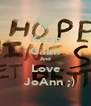 Keep Calm And Love   JoAnn ;) - Personalised Poster A4 size