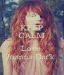 KEEP CALM AND Love  Joanna Dar'k. - Personalised Poster A4 size