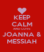 KEEP CALM AND LOVE JOANNA & MESSIAH - Personalised Poster A4 size