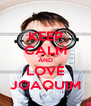 KEEP CALM AND LOVE JOAQUIM - Personalised Poster A4 size
