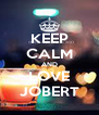 KEEP CALM AND LOVE JOBERT - Personalised Poster A4 size