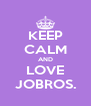 KEEP CALM AND LOVE JOBROS. - Personalised Poster A4 size