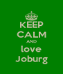 KEEP CALM AND love Joburg - Personalised Poster A4 size