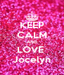 KEEP CALM AND LOVE  Jocelyn - Personalised Poster A4 size